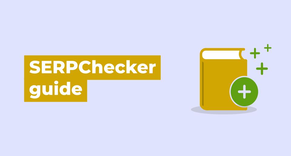 SERPChecker : pourquoi utiliser cet outil vérificateur de position sur Google ?
